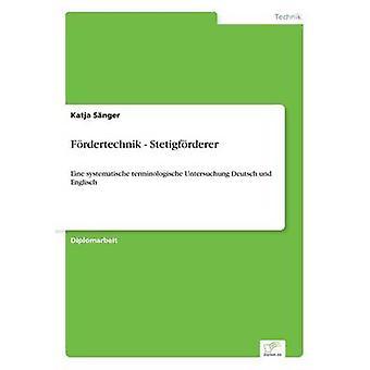 Frdertechnik  StetigfrdererEine systematische terminologische Untersuchung Deutsch und Englisch by Snger & Katja