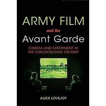 Army Film and the Avant Garde Cinema and Experiment in the Czechoslovak Military von Alice Lovejoy
