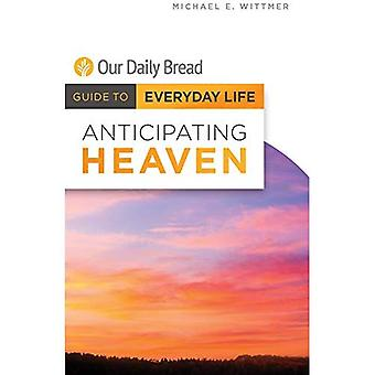 Anticipating Heaven (Our Daily Bread Guide to Everyday Life)