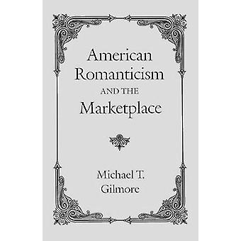 American Romanticism and the Market-place by Michael T. Gilmore - 978