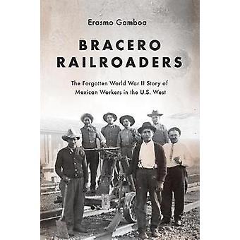 Bracero Railroaders - The Forgotten World War II Story of Mexican Work
