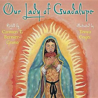 Our Lady of Guadalupe by Carmen T Bernier-Grand - Tonya Engel - 97807