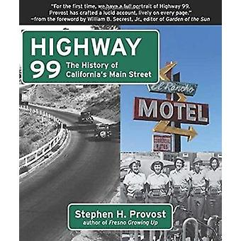 Highway 99 - The History of California's Main Street by Stephen H Prov