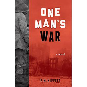 One Man's War - A Novel by P. M. Kippert - 9781613733561 Book