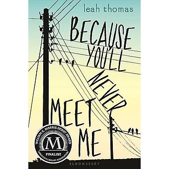 Because You'll Never Meet Me by Leah Thomas - 9781681190211 Book