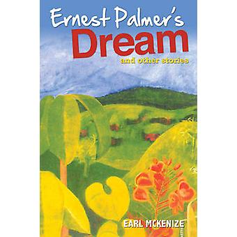 Ernest Palmer's Dream - And Other Stories by Earl McKenzie - 978976824