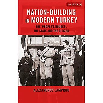 Nation-Building in Modern Turkey: The 'People's Houses', the State and thea� Citizen