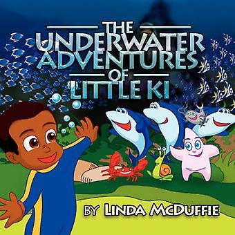 The Underwater Adventures of Little KI by Linda McDuffie - 9781425783