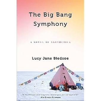 The Big Bang Symphony - A Novel of Antarctica by Lucy Jane Bledsoe - 9