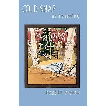 Cold Snap as Yearning by Robert Vivian - 9780803296237 Book