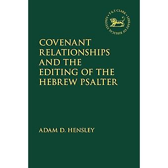 Covenant Relationships and the Editing of the Hebrew Psalter by Adam D Hensley