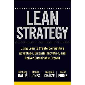 Lean Strategy Using Lean to Create Competitive Advantage U by Michael Balle