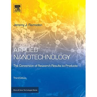 Applied Nanotechnology The Conversion of Research Results to Products by Ramsden & Jeremy