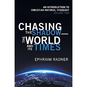 Chasing the Shadowthe World and Its Times by Radner & Ephraim