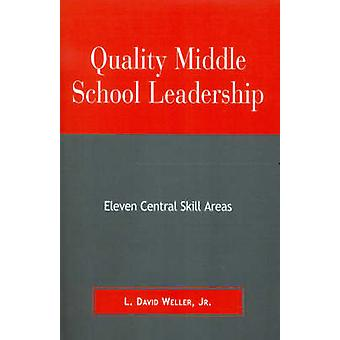 Quality Middle School Leadership Eleven Central Skill Areas by Weller & L. David & Jr.