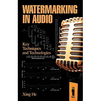 Watermarking in Audio Key Techniques and Technologies by He & Xing