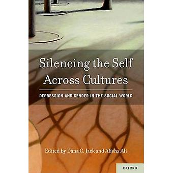 Silencing the Self Across Cultures Depression and Gender in the Social World von Jack & Dana C.