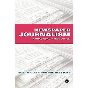 Newspaper Journalism A Practical Introduction by Featherstone & Susan