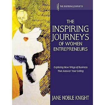The Inspiring Journeys of Women Entrepreneurs Exploring New Ways of Business That Answer Your Calling by Knight & Jane Noble