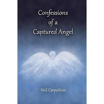 Confessions of a Captured Angel by Carpathios & Neil