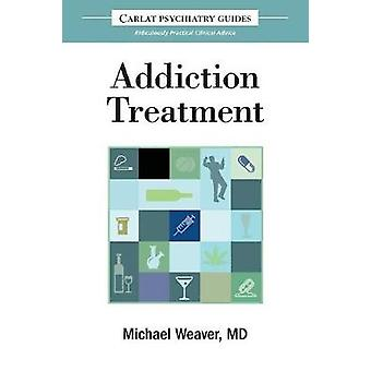 The Carlat Guide to Addiction Treatment Ridiculously Practical Clinical Advice by Weaver & Michael