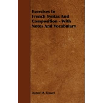 Exercises In French Syntax And Composition  With Notes And Vocabulary by Bouvet & Jeanne M.