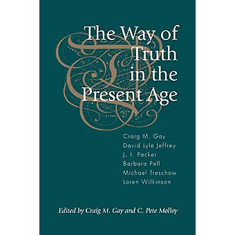 The Way of Truth in the Present Age by Gay & Craig M.
