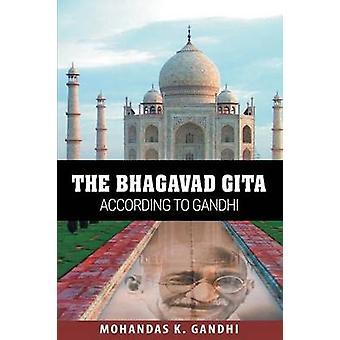 The Bhagavad Gita According to Gandhi by Gandhi & Mohandas K.