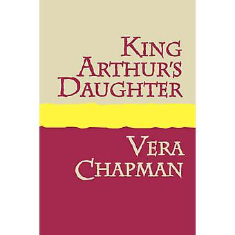 King Arthurs Daughter Large Print by Chapman & Vera