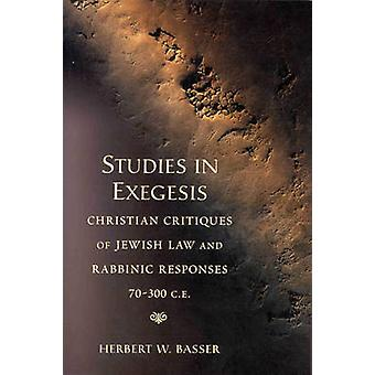 Studies in Exegesis - Christian Critiques of Jewish Law and Rabbinic R