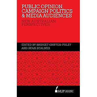 Public Opinion - Campaign Politics & Media Audiences by Bridget G