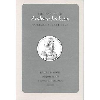 Papers a Jackson Vol 5 - 1821-1824 by Andrew Jackson - Sam B Smith - H