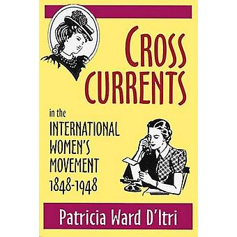 Cross Currents - In the International Women's Movement 1848-1948 by Pa