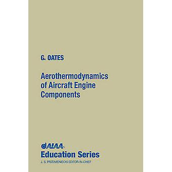 Aerothermodynamics of Aircraft Engine Components by Gordon C. Oates -