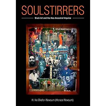 SoulStirrers - Black Art e The Neo-Ancestral Impulse di H. Ike Okafo