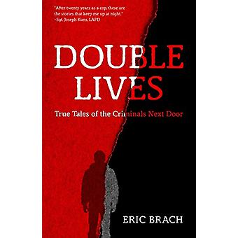 Double Lives - True Tales of the Criminals Next Door by Eric Brach - 9