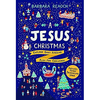 A Jesus Christmas - Explore God's Amazing Plan for Christmas by Barbar