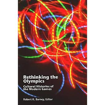 Rethinking the Olympics - Cultural Histories of the Modern Games by Ro