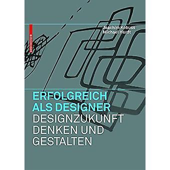 Erfolgreich als Designer -  Designzukunft denken und gestalten by Joa