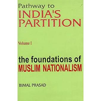 Pathway to India's Partition - Volume I - Foundations of Muslim Nation