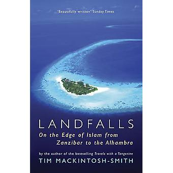 Landfalls - On the Edge of Islam from Zanzibar to the Alhambra by Tim