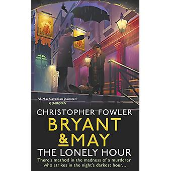 Bryant & May - The Lonely Hour - (Bryant & May Book 17) by Chr