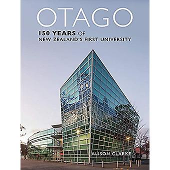 Otago - 150 Years of New Zealand's First University by Alison Clarke -