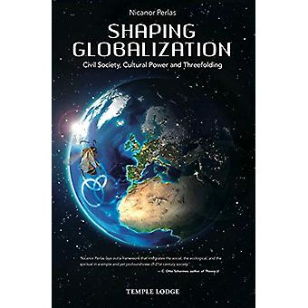 Shaping Globalization - Civil Society - Cultural Power and Threefoldin