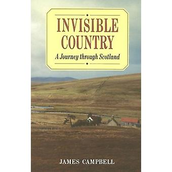 Invisible Country - A Journey Through Scotland by James Campbell - 978