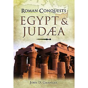 Roman Conquests Egypt and Judaea by John D Grainger