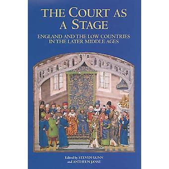The Court as a Stage - England and the Low Countries in the Later Midd
