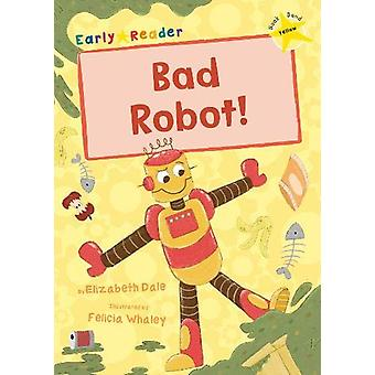 Bad Robot! - (Yellow Early Reader) by Elizabeth Dale - 9781848866591 B