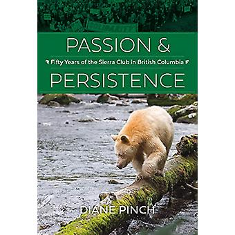 Passion and Persistence - Fifty Years of the Sierra Club in British Co