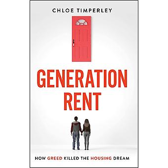 Generation Rent  Why You Cant Buy A Home Or Even Rent A Good One by Chloe Timperley